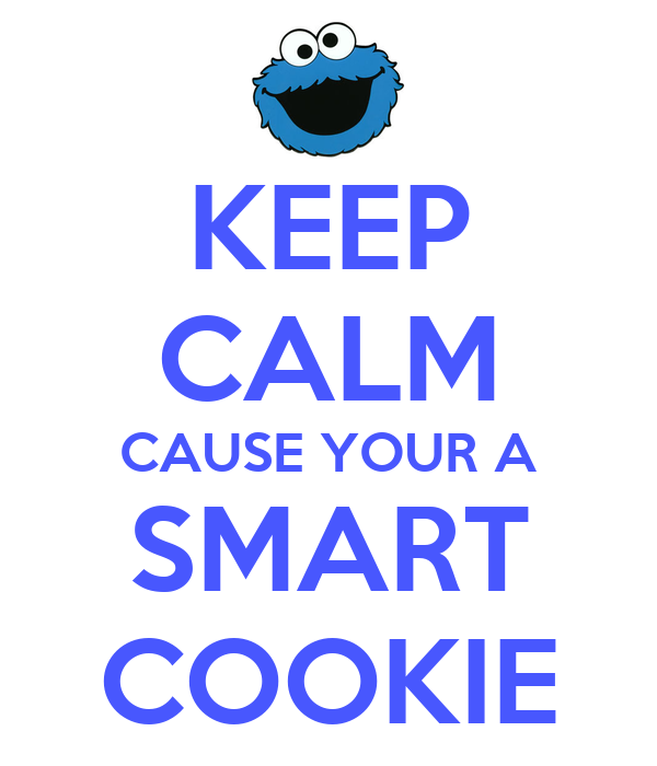 KEEP CALM CAUSE YOUR A SMART COOKIE