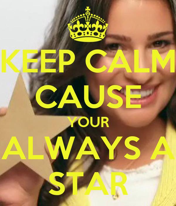 KEEP CALM CAUSE YOUR ALWAYS A STAR
