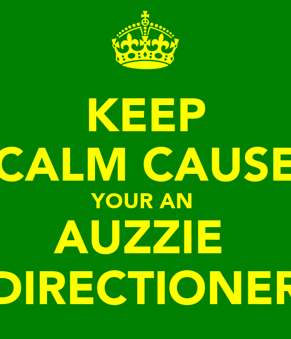 KEEP CALM CAUSE YOUR AN  AUZZIE  DIRECTIONER