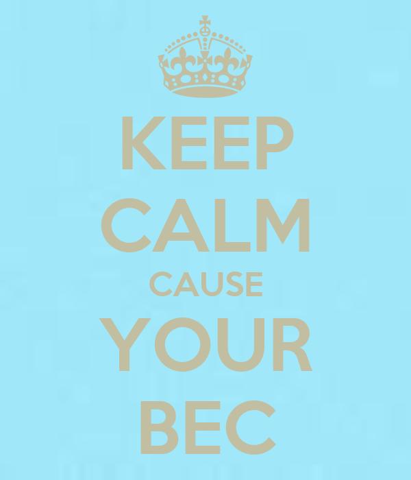 KEEP CALM CAUSE YOUR BEC