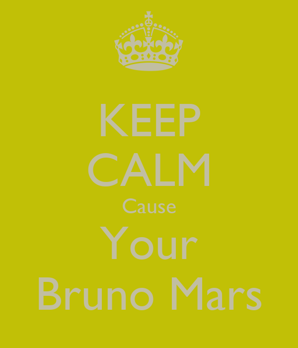 KEEP CALM Cause Your Bruno Mars