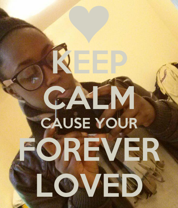KEEP CALM CAUSE YOUR FOREVER LOVED