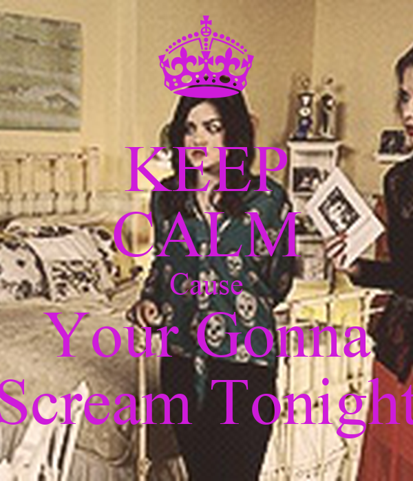 KEEP CALM Cause Your Gonna Scream Tonight