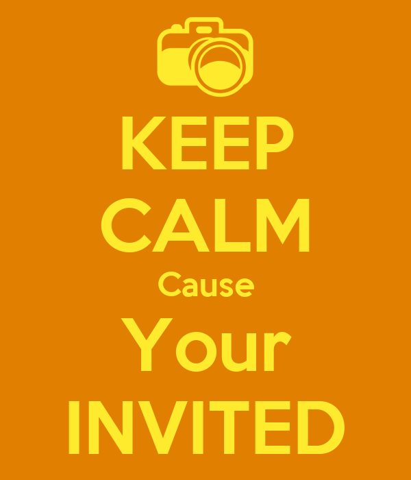 KEEP CALM Cause Your INVITED