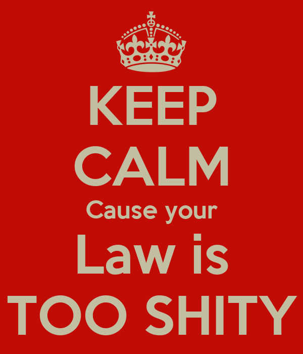 KEEP CALM Cause your Law is TOO SHITY
