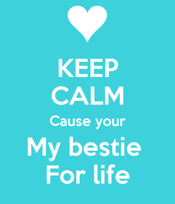 KEEP CALM Cause your My bestie  For life