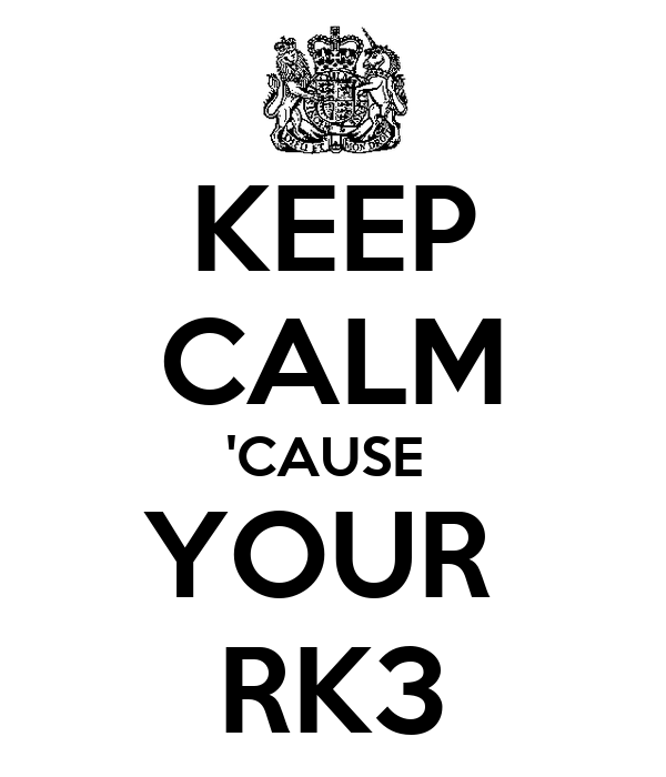 KEEP CALM 'CAUSE  YOUR  RK3