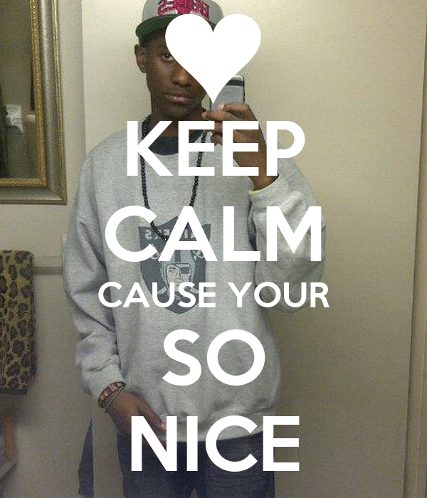 KEEP CALM CAUSE YOUR SO NICE