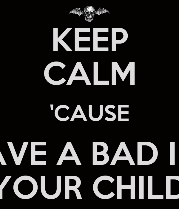 KEEP CALM 'CAUSE ZACKY HAVE A BAD INFLUENCE ON YOUR CHILDREN