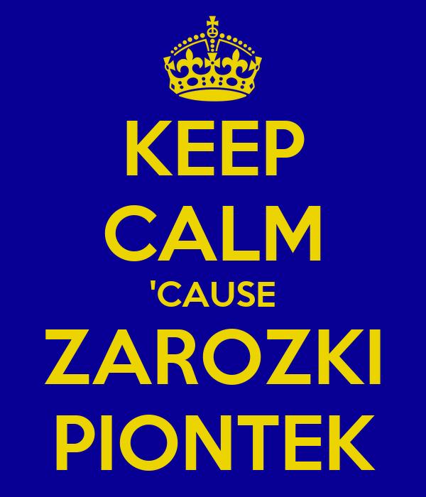 KEEP CALM 'CAUSE ZAROZKI PIONTEK
