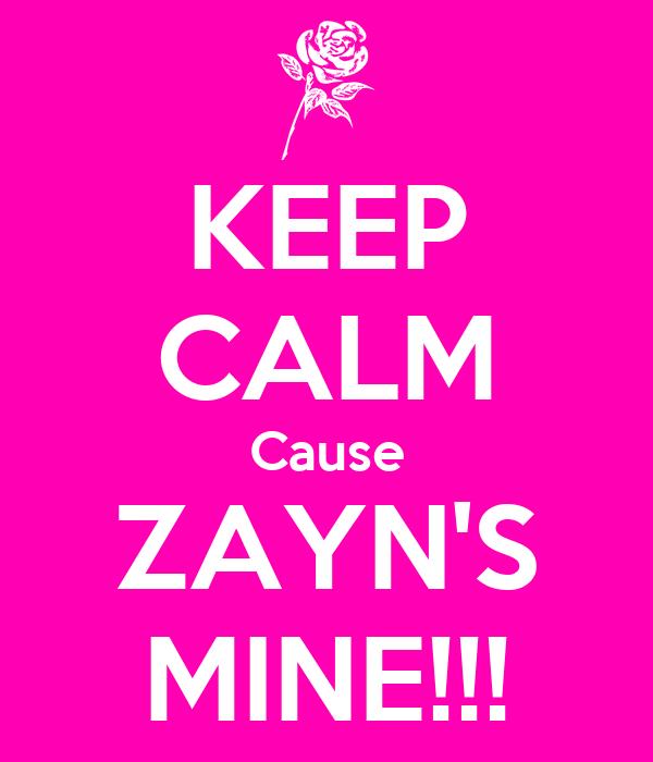 KEEP CALM Cause ZAYN'S MINE!!!