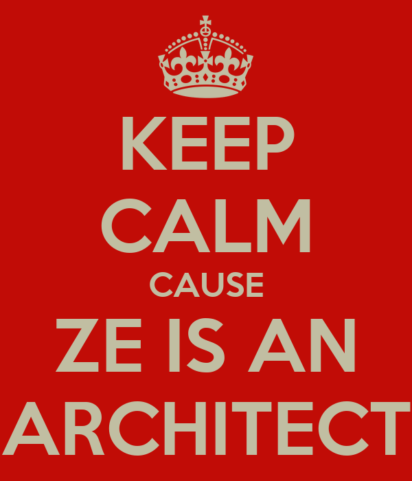 KEEP CALM CAUSE ZE IS AN ARCHITECT