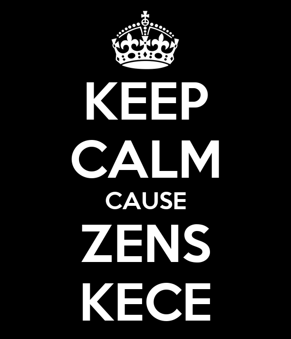 KEEP CALM CAUSE ZENS KECE