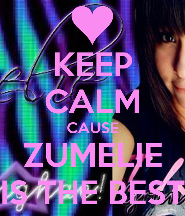 KEEP CALM CAUSE ZUMELIE IS THE BEST