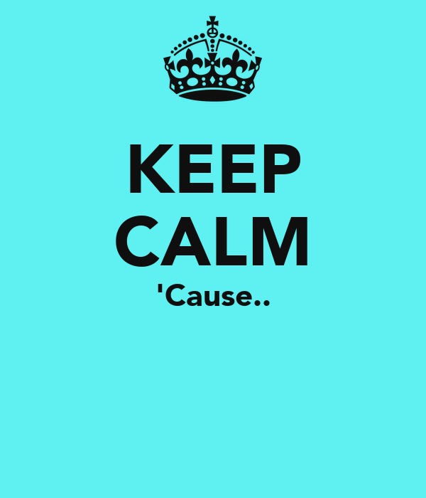 KEEP CALM 'Cause.. ΣΟΥΖΗ ΤΣΟΥΖΕΙ