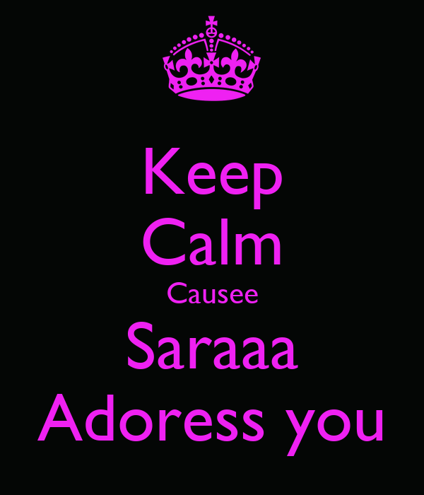 Keep Calm Causee Saraaa Adoress you