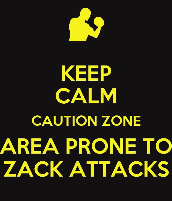 KEEP CALM CAUTION ZONE AREA PRONE TO ZACK ATTACKS