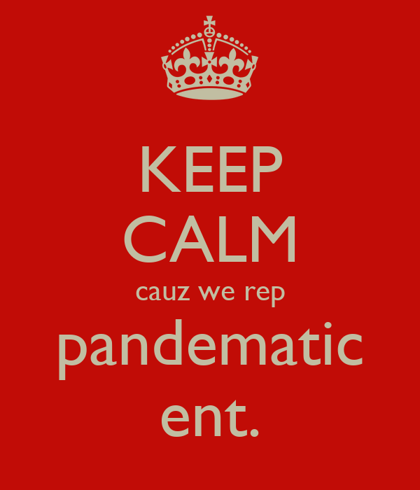 KEEP CALM cauz we rep pandematic ent.