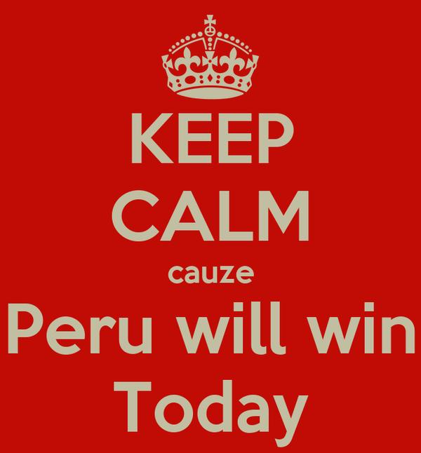 KEEP CALM cauze Peru will win Today