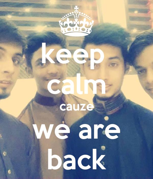 keep  calm cauze we are back