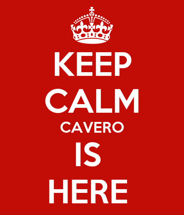 KEEP CALM CAVERO IS  HERE
