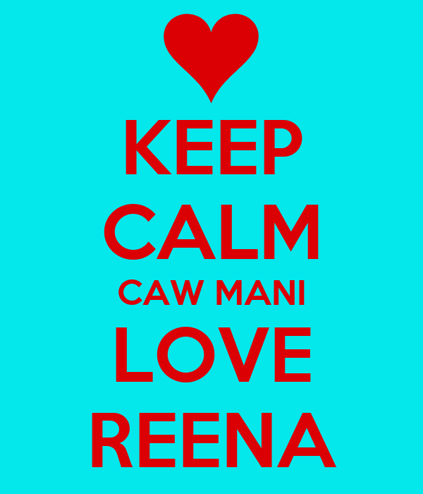 KEEP CALM CAW MANI LOVE REENA