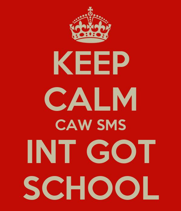 KEEP CALM CAW SMS INT GOT SCHOOL