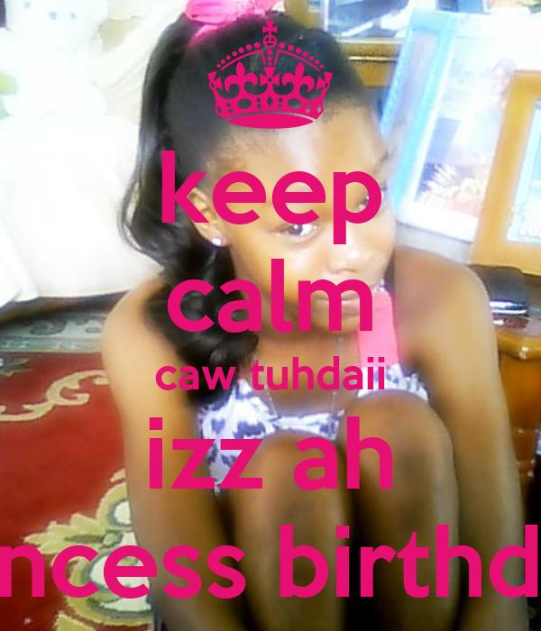 keep calm caw tuhdaii izz ah princess birthdaii