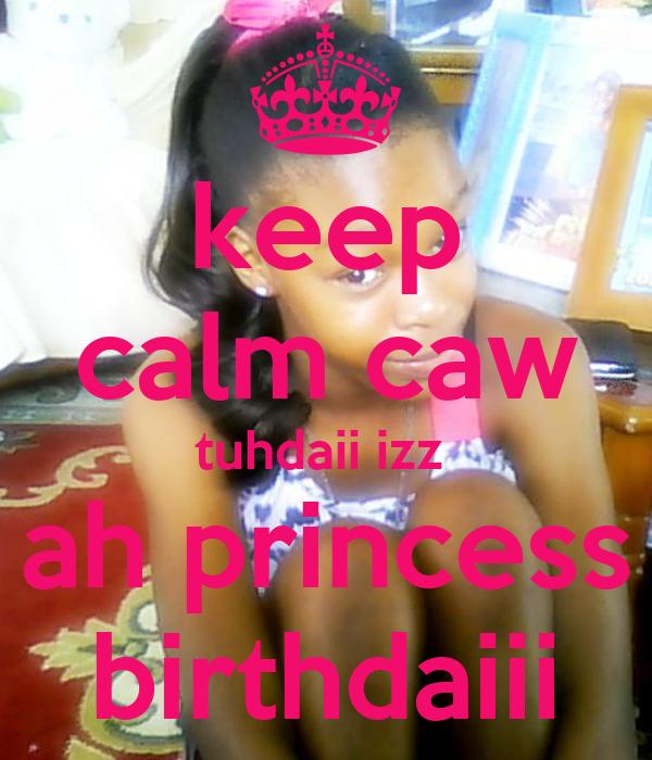 keep calm caw tuhdaii izz  ah princess birthdaiii