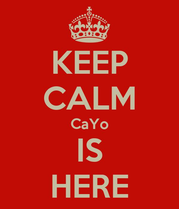 KEEP CALM CaYo IS HERE