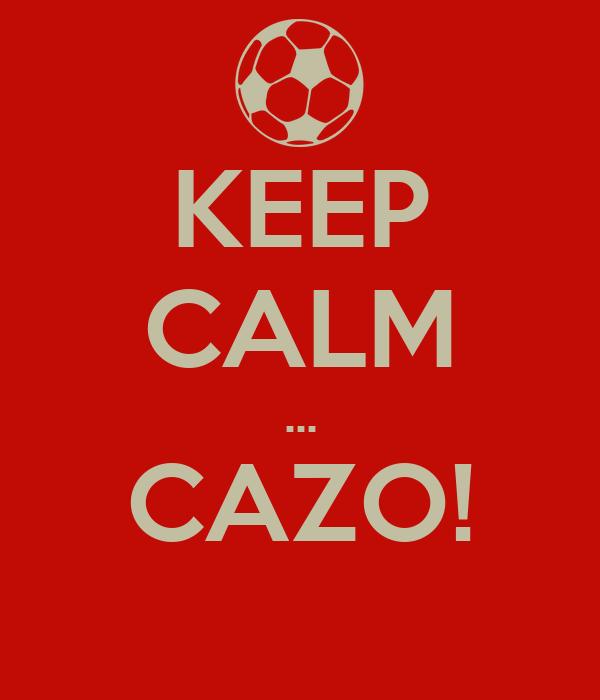 KEEP CALM ... CAZO!