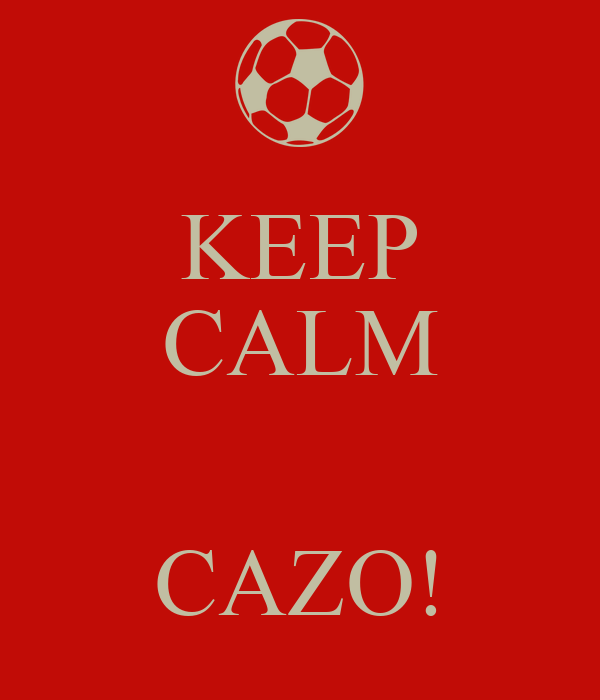 KEEP CALM   CAZO!