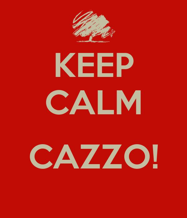 KEEP CALM  CAZZO!