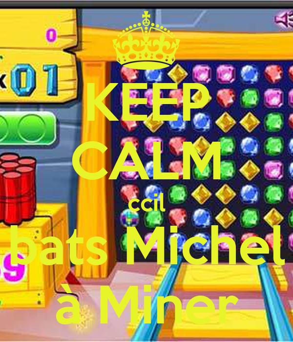 KEEP CALM ccil bats Michel à Miner