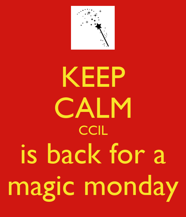 KEEP CALM CCIL is back for a magic monday