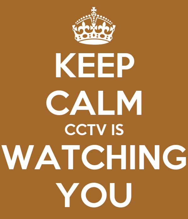 KEEP CALM CCTV IS WATCHING YOU