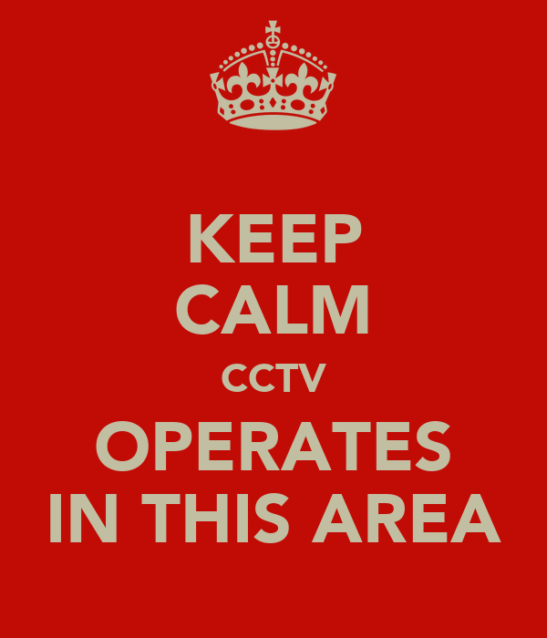 KEEP CALM CCTV OPERATES IN THIS AREA
