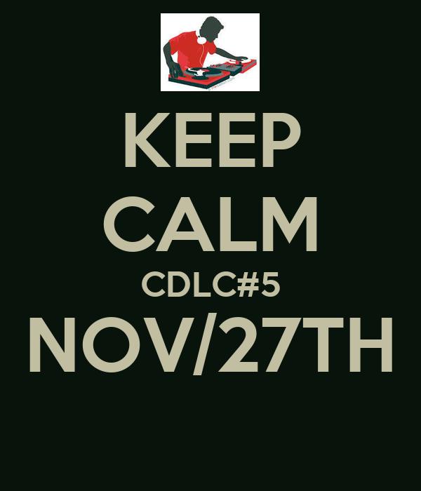 KEEP CALM CDLC#5 NOV/27TH