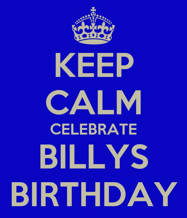 KEEP CALM CELEBRATE BILLYS BIRTHDAY