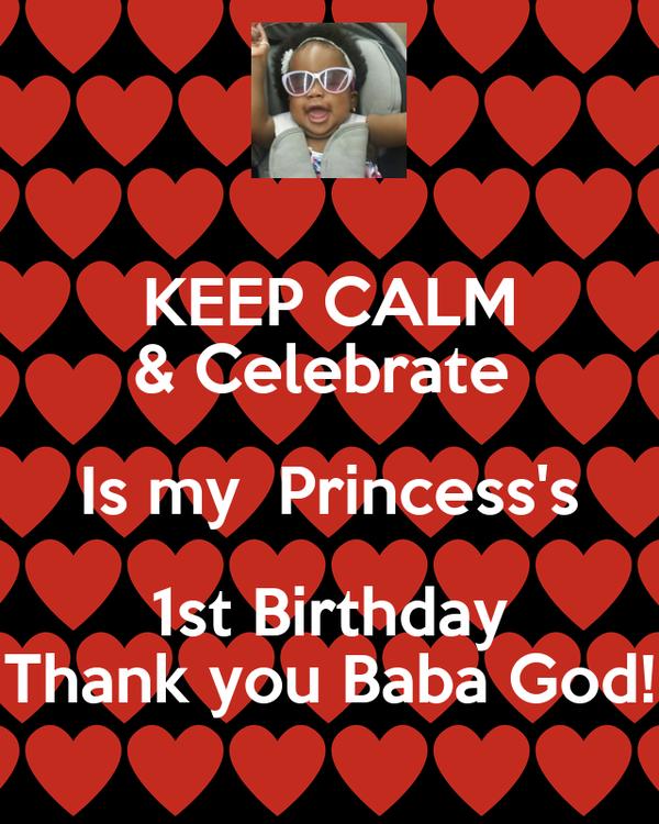 KEEP CALM & Celebrate  Is my  Princess's 1st Birthday Thank you Baba God!