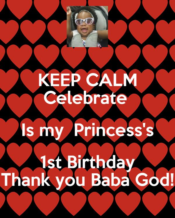 KEEP CALM Celebrate  Is my  Princess's 1st Birthday Thank you Baba God!