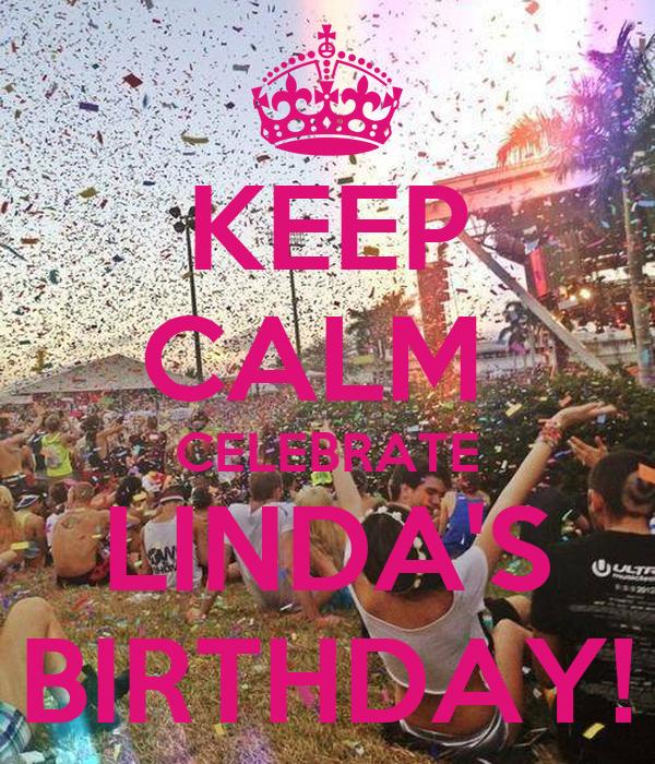 KEEP CALM  CELEBRATE LINDA'S BIRTHDAY!