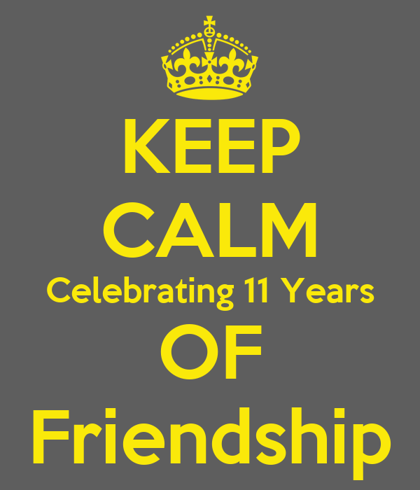 KEEP CALM Celebrating 11 Years OF Friendship Poster ...