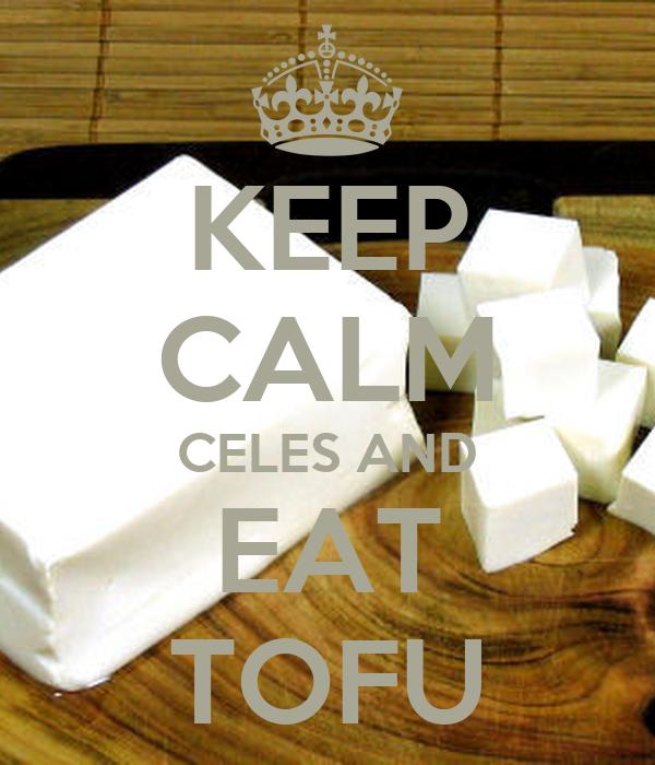KEEP CALM CELES AND EAT TOFU