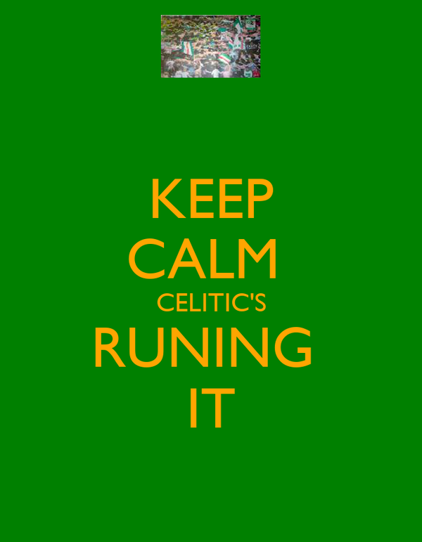KEEP CALM  CELITIC'S RUNING  IT