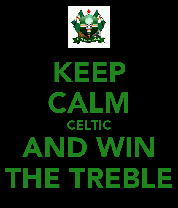 KEEP CALM CELTIC AND WIN THE TREBLE