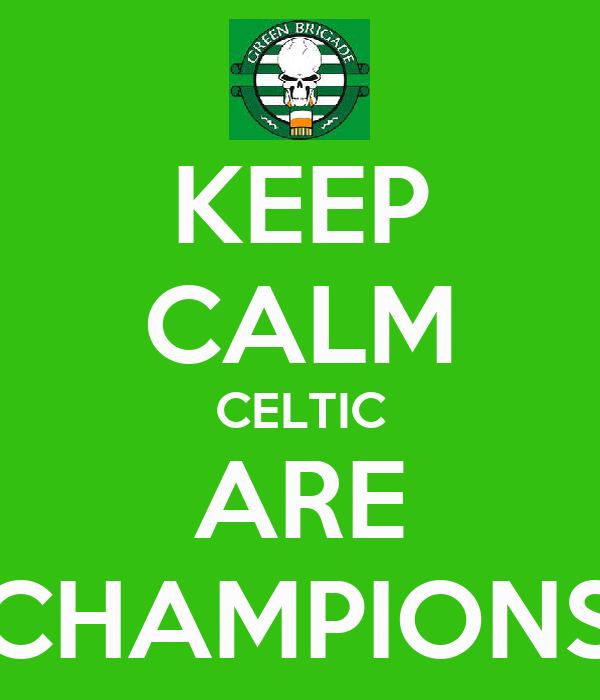KEEP CALM CELTIC ARE CHAMPIONS