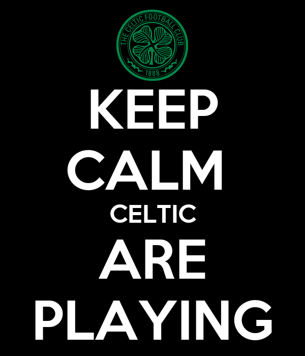 KEEP CALM  CELTIC ARE PLAYING