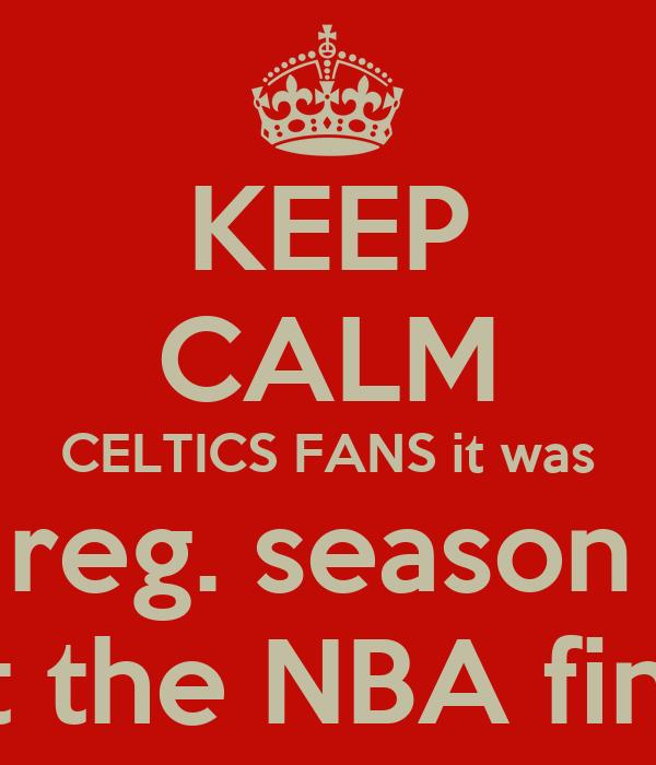 KEEP CALM CELTICS FANS it was just a reg. season game not the NBA finals
