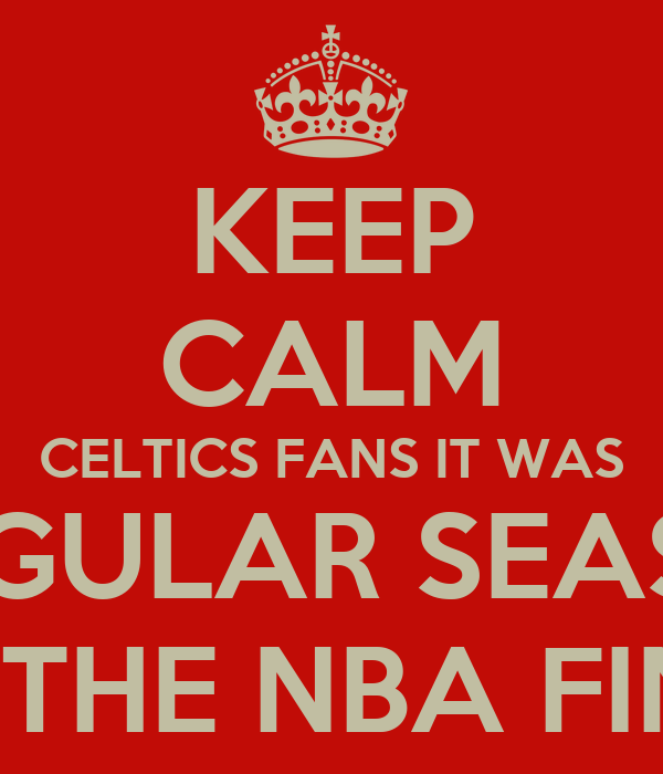 KEEP CALM CELTICS FANS IT WAS JUST A REGULAR SEASON GAME NOT THE NBA FINALS